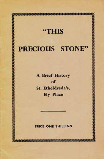 "Image for ""THIS PRECIOUS STONE"": A brief history of St. Etheldreda's Ely Place"