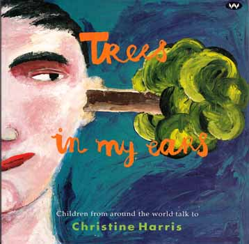 Image for Trees in my Ears, Children from around the world talk to Christine Harris