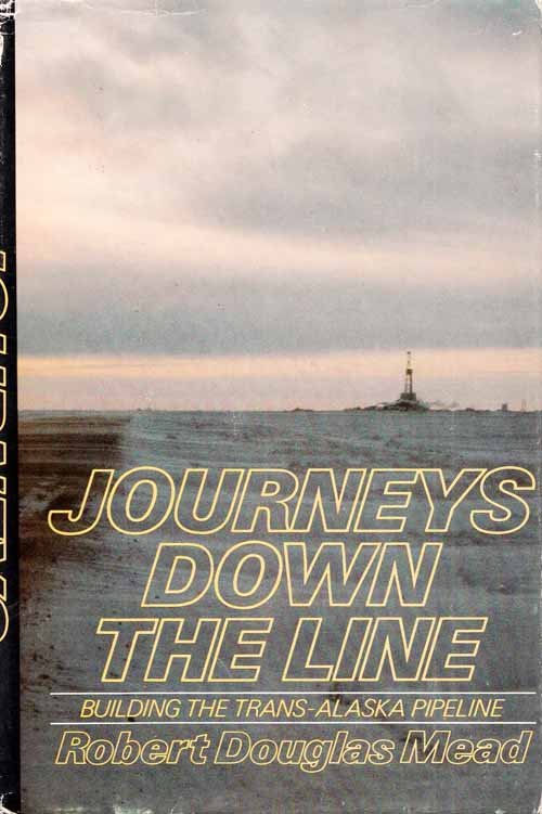 Image for Journeys Down the Line Building the Trans-Alaska Pipeline