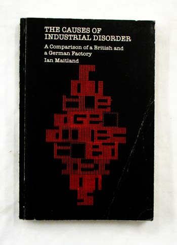 Image for The Causes of Industrial Disorder, a Comparison of a British and a German Factory