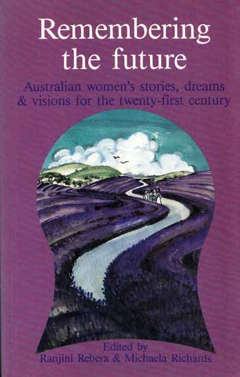 Image for Remembering The Future . Australian women's stories, dreams and visions for the twenty-first century