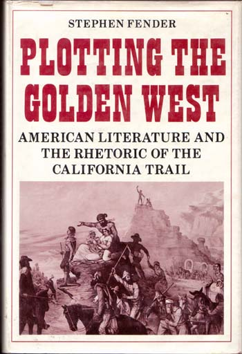 Image for Plotting the Golden West. American literature and the rhetoric of the California Trail