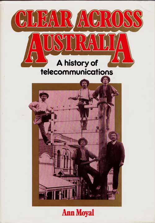 Image for Clear Across Australia. A history of telecommunications [Signed copy]