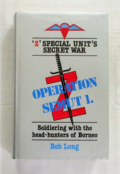 Image for Operation Semut 1. Z Special Unit's Secret War. Soldiering with the head-hunters of Borneo