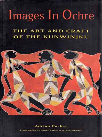 Image for Images in Ochre. The Art and Craft of the Kunwinjku