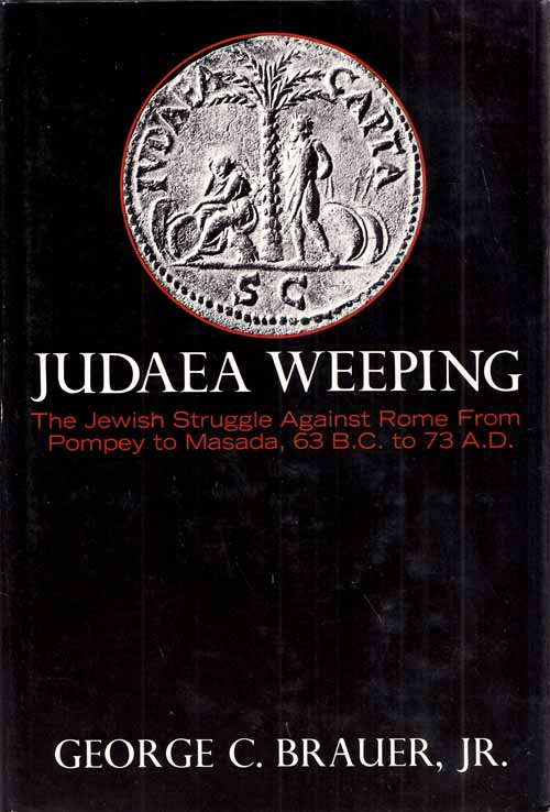 Image for Judaea Weeping. The Jewish struggle against Rome from Pompey to Masada, 63 B.C. to 73 A.D.