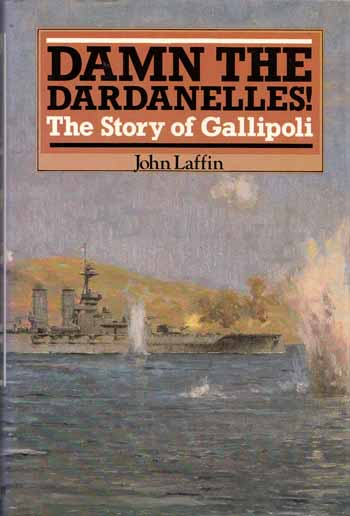 Image for Damn the Dardanelles. The story of Gallipoli