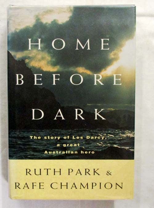 Image for Home Before Dark. The story of Les Darcy a great Australian hero [Signed by Ruth Park]