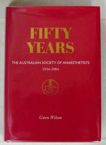 Image for Fifty Years. The Australian Society of Anaesthetists 1934-1984