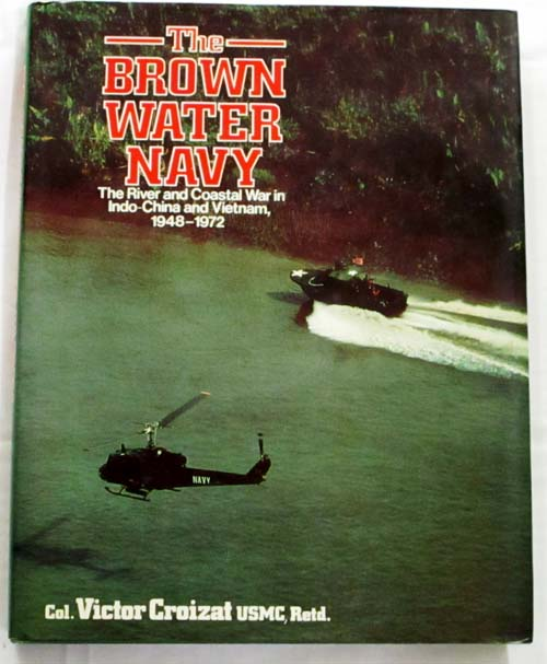 Image for The Brown Water Navy.  The River and Coastal War in Indo-China and Vietnam, 1948-1972