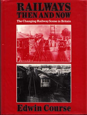 Railways Then and Now The Changing Railway Scene in Britain