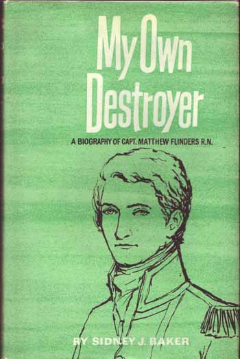 Image for My Own Destroyer.  A Biography of Matthew Flinders, Explorer and Navigator