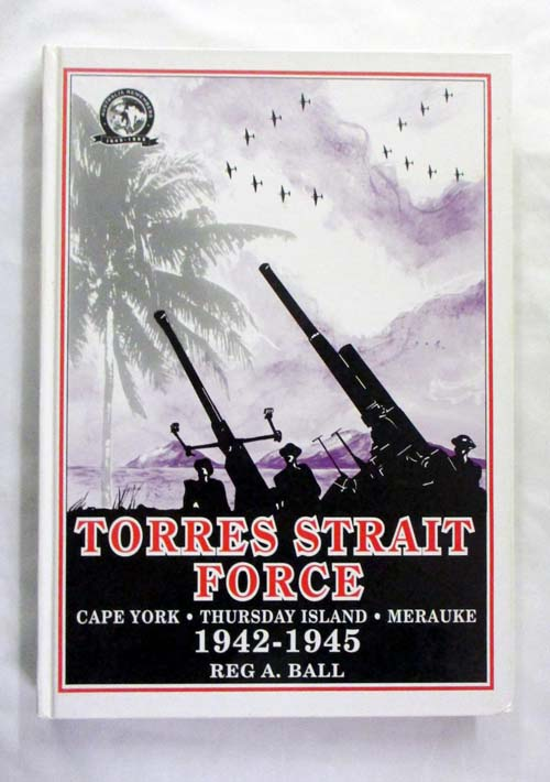 Image for Torres Strait Force 1942 to 1945.  The Defence of Cape York-Torres Strait and Merauke in Dutch New Guinea