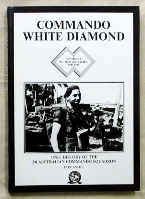 Image for Commando White Diamond. Memoir of Service of the 2/8 Australian Commando Squadron Australia and the South-West Pacific 1942-1945
