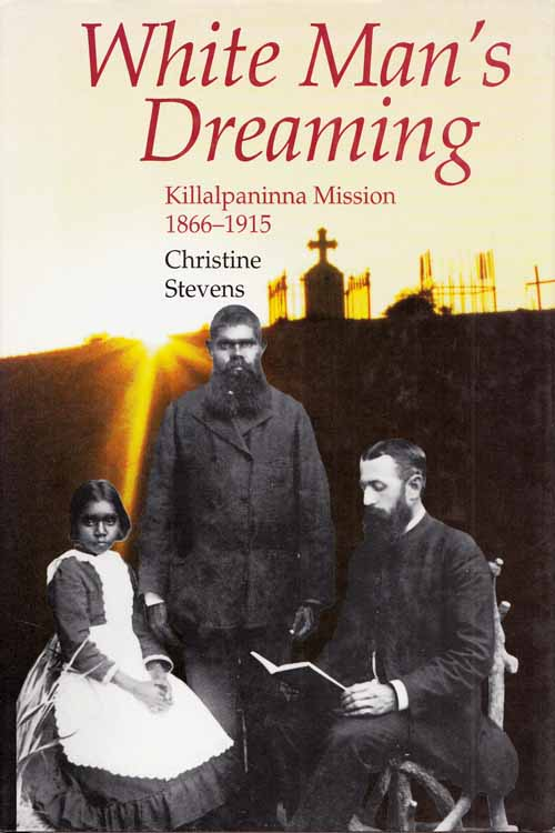 Image for White Man's Dreaming. Killalpaninna Mission 1866-1915