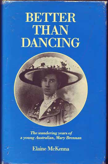 Image for Better Than Dancing. The wandering years of a young Australian, Mary Brennan