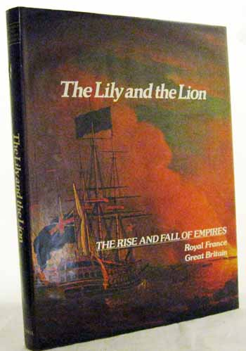 Image for The Lily and the Lion Royal France Great Britain [The Rise and Fall of Empires Series]