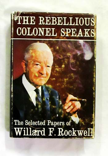 Image for The Rebellious Colonel Speaks The Selected Papers of Willard F. Rockwell