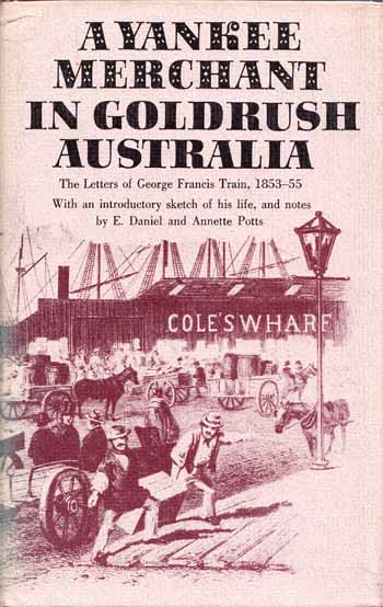 Image for A Yankee Merchant in Goldrush Australia. The Letters of George Francis Train 1853-55