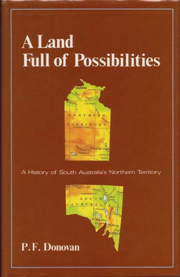 Image for A Land Full of Possibilities. A History of South Australia's Northern Territory (Signed by author)