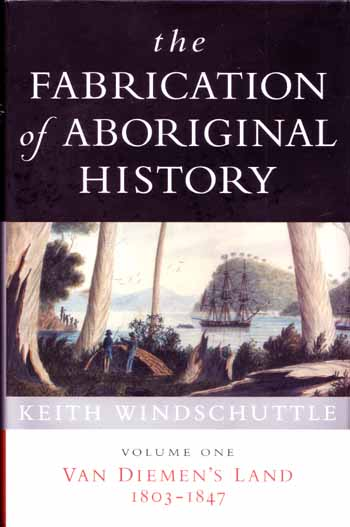 The Fabrication of Aboriginal History.  Volume I Van Diemen's Land 1803-1847