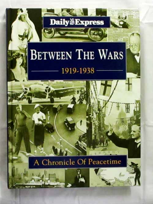Image for Between the Wars 1919-1938 A Chronicle of Peacetime