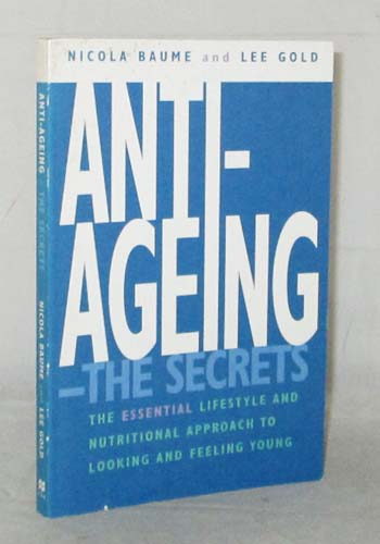 Image for Anti-Aging: The Secrets The essential lifestyle and nutritional approach to looking and feeling young.