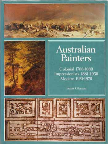 Image for Australian Painters Colonial 1788-1880 Impressionists 1881-1930, Modern 1931-1970