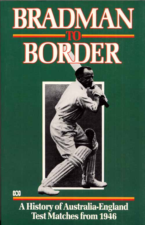 Image for Bradman to Border A History of Australia-England Test Matches from 1946.