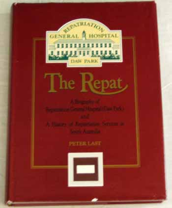 Image for The Repat. A Biography of Repatriation General Hospital (Daw Park) and A History of Repatriation Services in South Australia