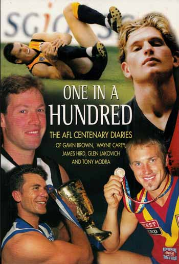 Image for One in a Hundred The AFL Centenary Diaries of Gavin Brown, Wayne Carey, James Hird, Glen Jakovich and Tony Modra.