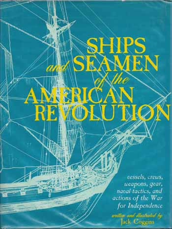 Image for Ships and Seamen of the American Revolution vessels, crews, weapons, gear, naval tactics, and actions of the War of Independence