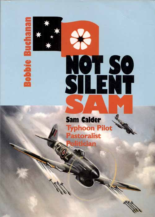 "Image for Not So Silent Sam. A Biography of Stephen ""Sam"" Calder OBE, DFC, JP Northern Territory Pilot, Pastoralist, Politician"