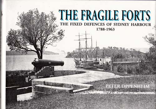 The Fragile Forts. The Fixed Defences of Sydney Harbour 1788-1963