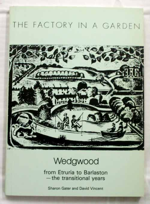 Image for THE FACTORY IN A GARDEN Wedgwood from Etruria to Barlaston--The Transitional Years
