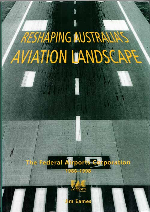 Image for Reshaping Australia's Aviation Landscape - The Federal Airports Corporation 1986-1998
