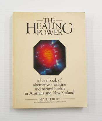 Image for The Healing Power a Handbook of Alternative Medicine and Natural Health in Australia and New Zealand