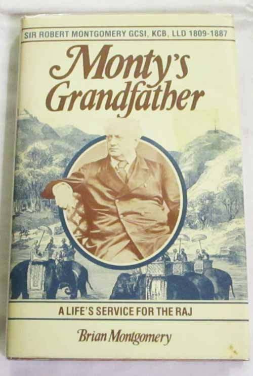 Image for Monty's Grandfather : Sir Robert Montgomery GCSI, KCB, LLD 1809-1887 A life's service for the Raj