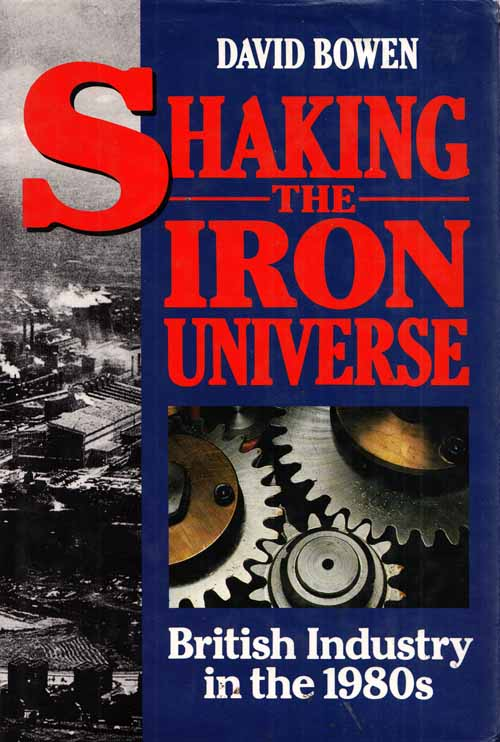 Image for Shaking the Iron Universe  British Industry in the 1980's