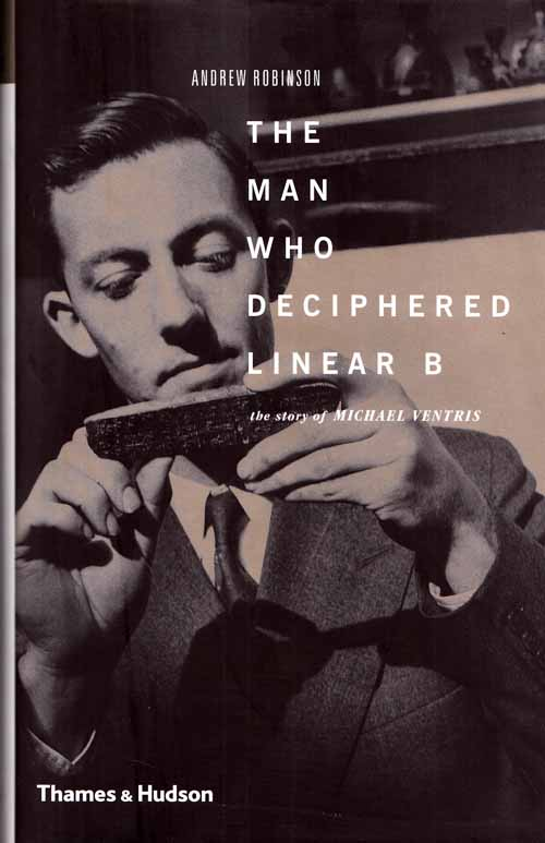 Image for The Man Who Deciphered Linear B. The story of Michael Ventris