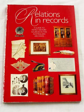 Image for Relations in Records: A Guide to Family History Sources in the Australian Archives