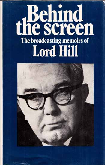 Image for Behind the Screen The Broadcasting Memoirs of Lord Hill of Luton