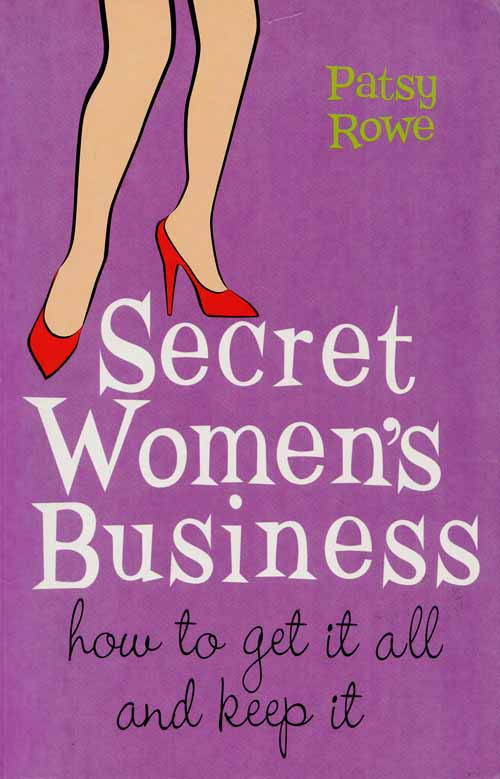 Image for Secret Women's Business: How to Get it All and Keep it