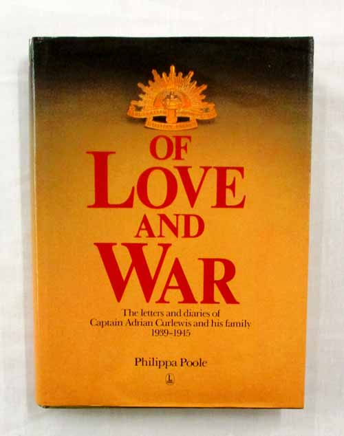 Image for OF LOVE AND WAR The letters and diaries of Captain Adrian Curlewis and his family 1939-1945