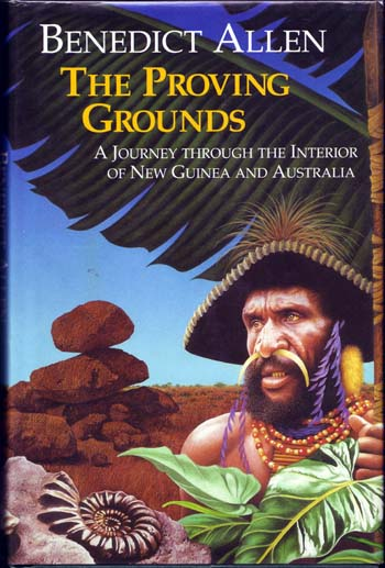 Image for The Proving Grounds A Journey Through the Interior of New Guinea and Australia