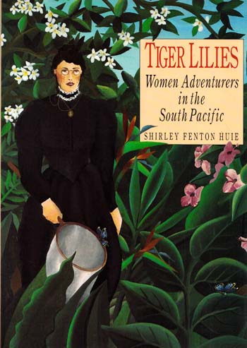 Image for Tiger Lilies Women Adventurers in the South Pacific