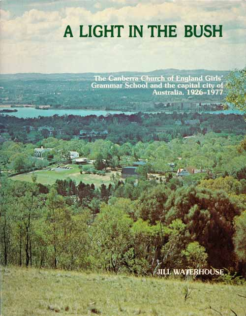 Image for A Light In The Bush. The Canberra Church of England Girls Grammar School and the Capital City of Australia 1926-1977