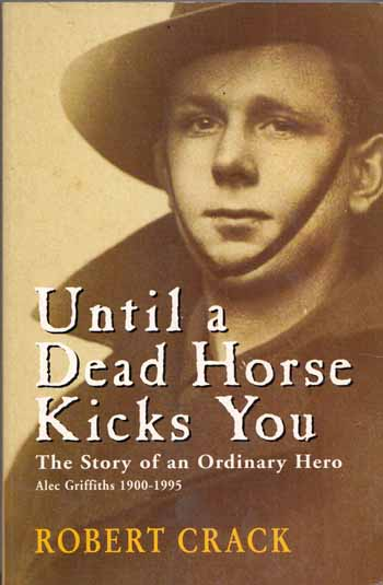 Image for Until a Dead Horse Kicks You: The Story of an Ordinary Hero, Alec Griffiths 1900-1995