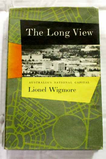 Image for The Long View A History of Canberra Australia's Naational Capital