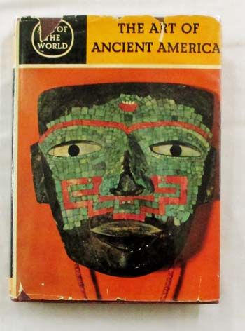 Image for The Art of Ancient America Civilizations of Central and South America